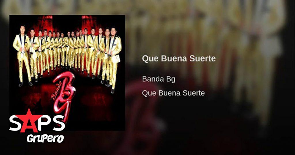 Que Buena Suerte, Banda BG