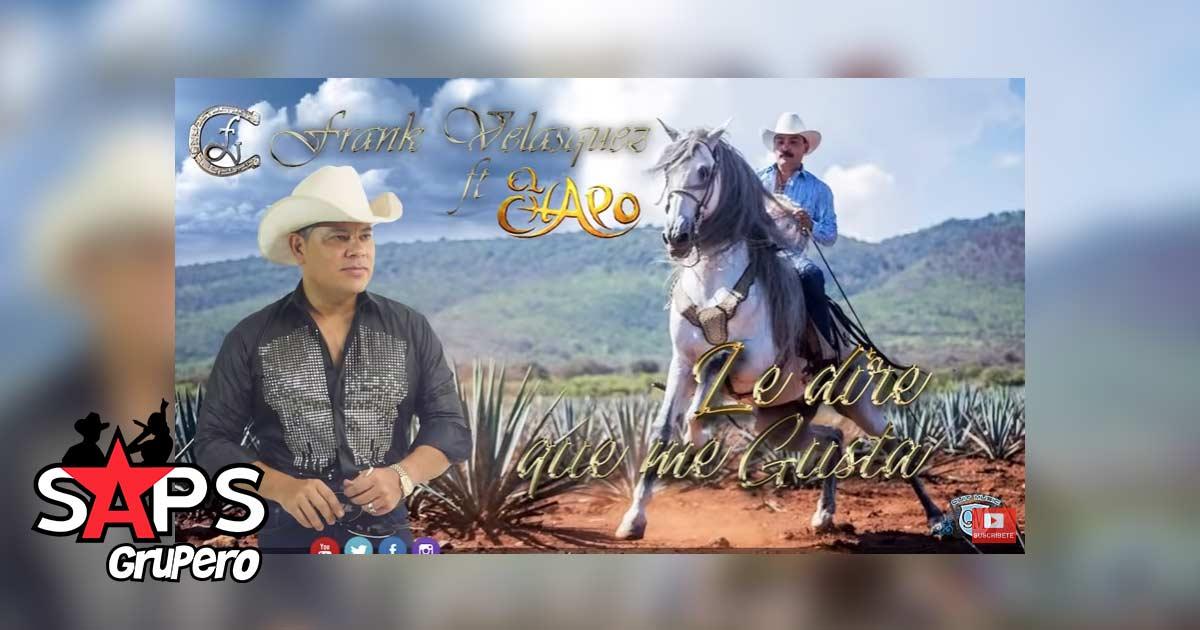 El Chapo de Sinaloa, Frank Velásquez, Le Diré Que Me Gusta