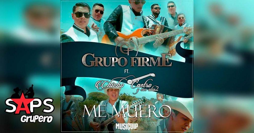 Grupo Firme ft Chicho Castro y sus Alia2, Me Muero