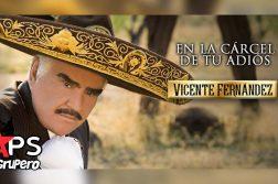 Vicente Fernández, En La Cárcel De Tu Adiós