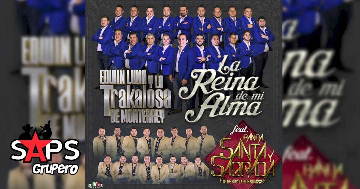 Edwin Luna y La Trakalosa de Monterrey, Banda Santa y Sagrada, La Reina de mi Alma