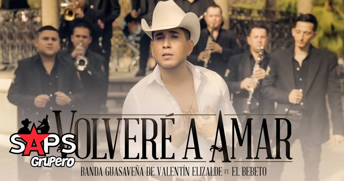 Volveré A Amar, Banda Guasaveña de Valentín Elizalde, El Bebeto