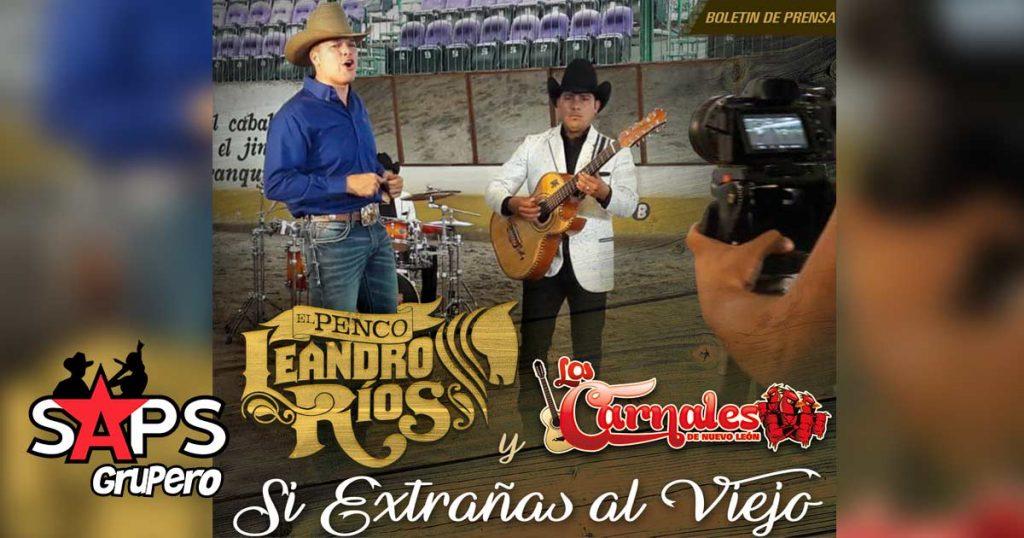 Leandro Ríos, Los Carnales de Nuevo León, Si Extrañas Al Viejo