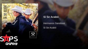 Los Hermanos Sandoval, Si Se Acabó