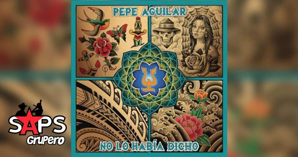 Pepe Aguilar, No Lo Había Dicho