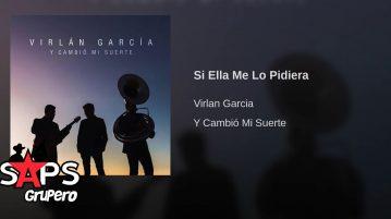 Virlán García, Si Ella Me Lo Pidiera