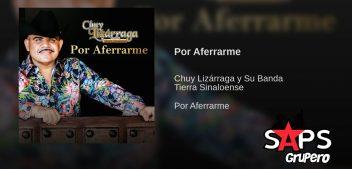 LETRA POR AFERRARME – Chuy Lizárraga