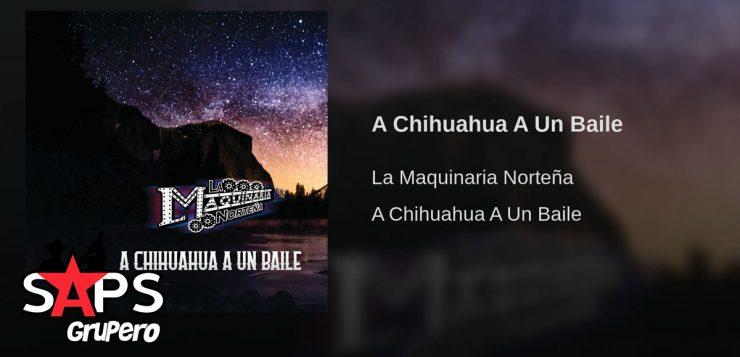 Letra A Chihuahua A Un Baile - La Maquinaria Norteña