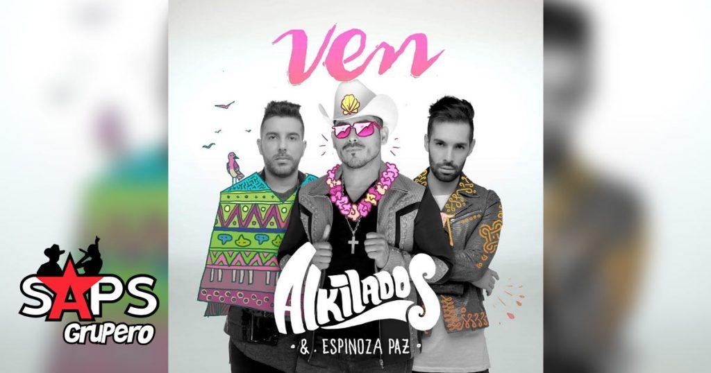 Alkilados, Espinoza Paz, Ven