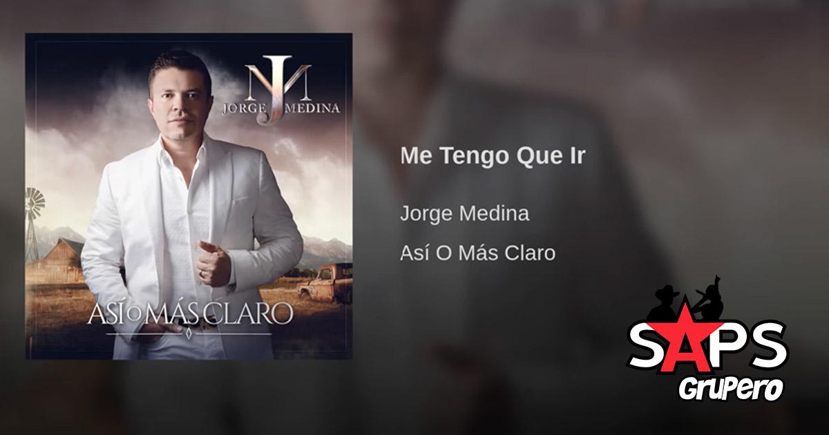 Jorge Medina, Me Tengo Que Ir
