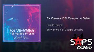 Lupillo Rivera - Es Viernes Y El Cuerpo Lo Sabe (Letra)