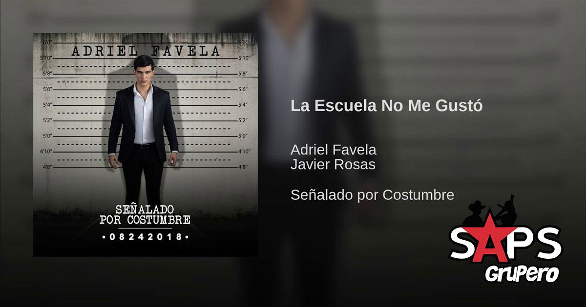 Adriel Favela, Javier Rosas, La Escuela No Me Gustó