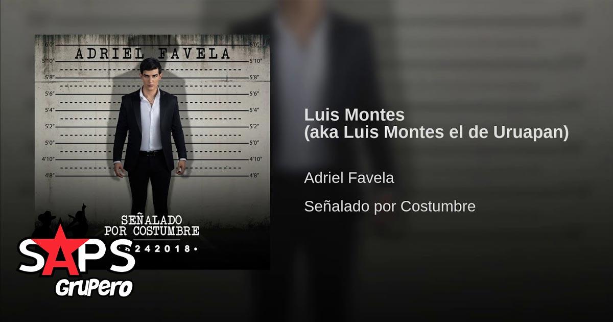 Adriel Favela, Luis Montes