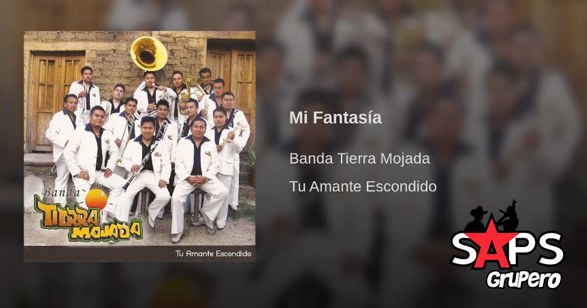Banda Tierra Mojada, MI Fantasía