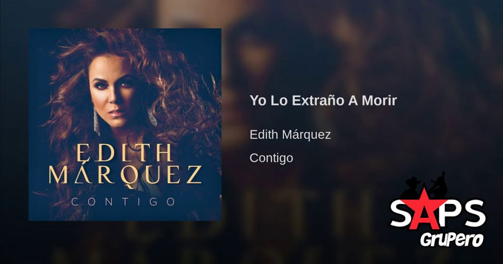 Edith Márquez, Yo Lo Extraño A Morir