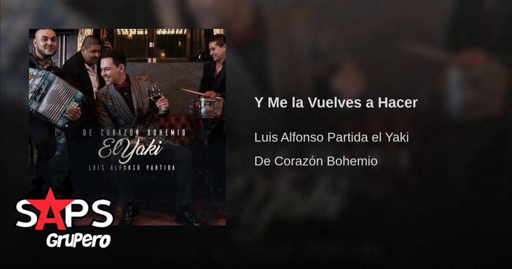 Luis Alfonso Partida El Yaki, Y Me La Vuelves Hacer