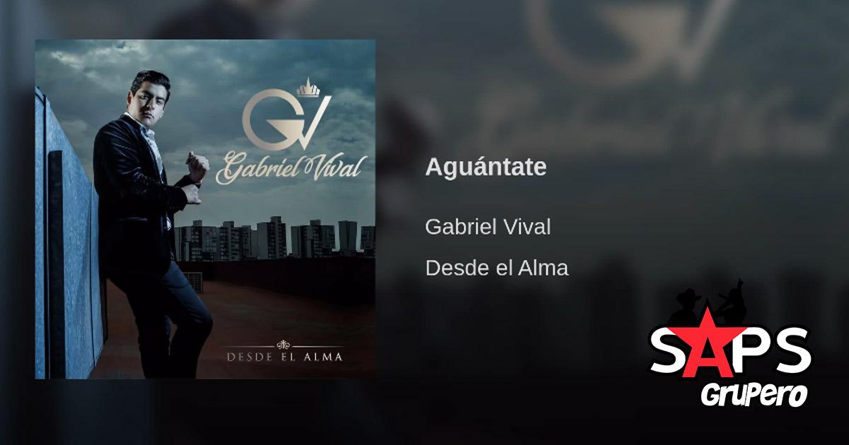 Gabriel Vival, Aguántate