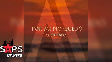 Alex Inda, Por Mi No Quedó