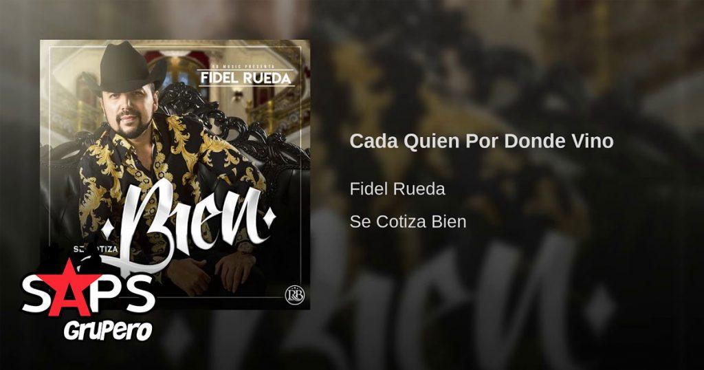 Fidel Rueda, CADA QUIEN POR DONDE VINO