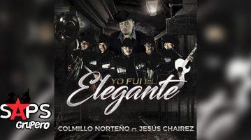 Jesús Chairez, Colmillo Norteño, YO FUI EL ELEGANTE