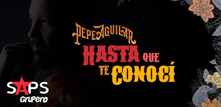 Pepe Aguilar, HASTA QUE TE CONOCÍ