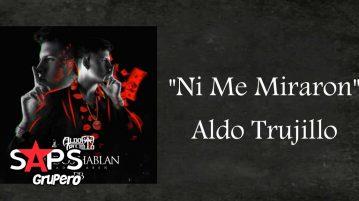 Aldo Trujillo, NI ME MIRARON
