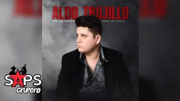 Aldo Trujillo, NO SE VAYAN CON LA FINTA