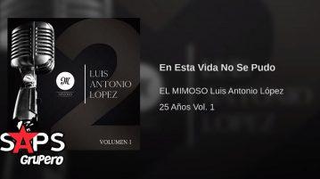 Luis Antonio López El Mimoso, EN ESTA VIDA NO SE PUDO