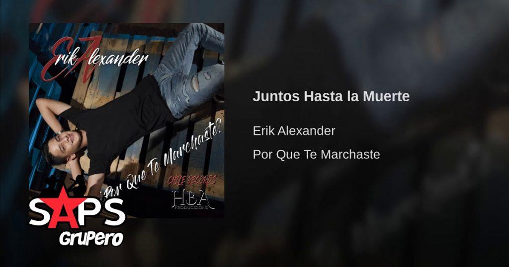 Erik Alexander, JUNTOS HASTA LA MUERTE