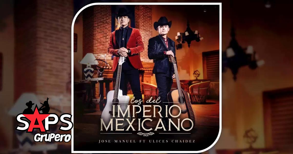 José Manuel, Ulices Chaidez, LOS DEL IMPERIO MEXICANO