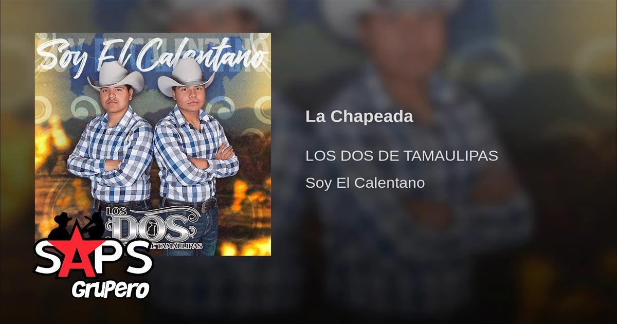 Los Dos De Tamaulipas, LA CHAPEADA