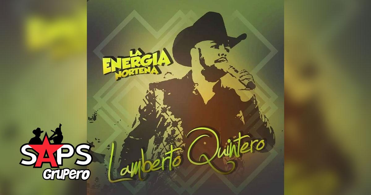 La Energía Norteña, LAMBERTO QUINTERO