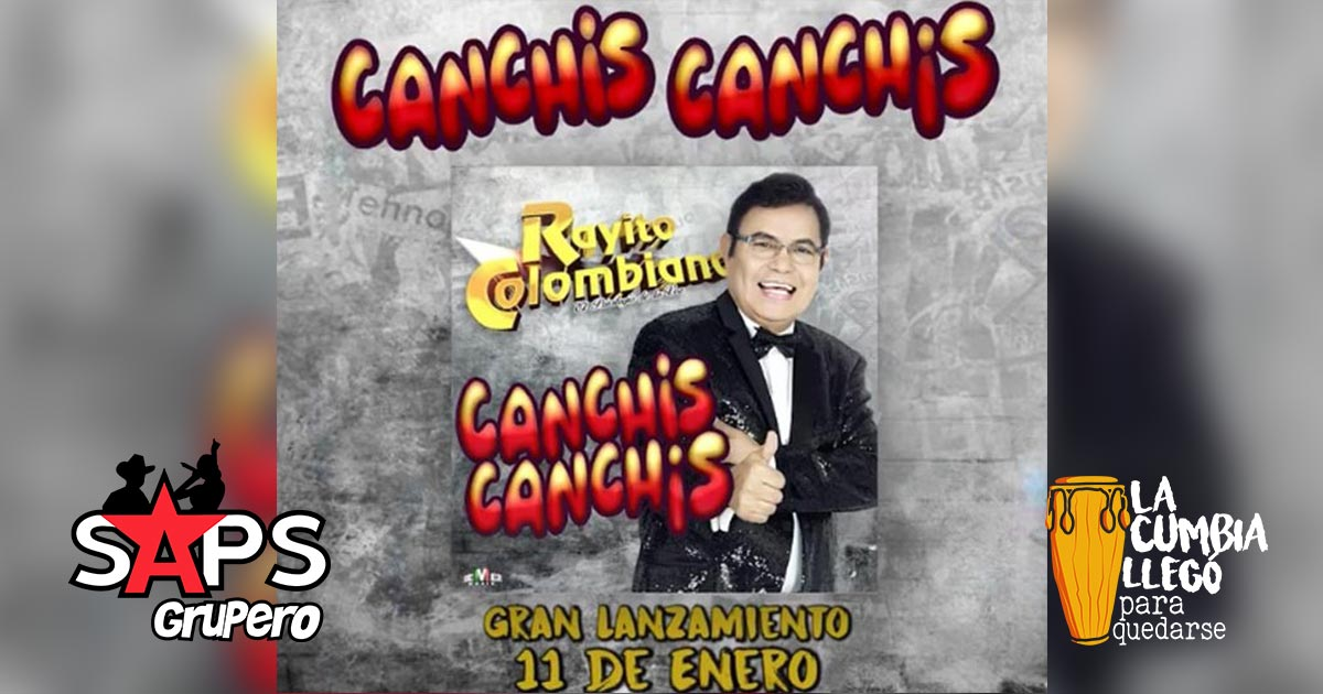 Rayito Colombiano, CANCHIS CANCHIS
