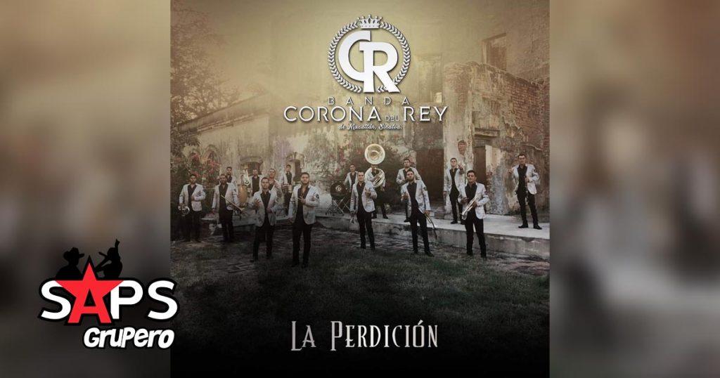 Banda Corona del Rey, LA PERDICIÓN