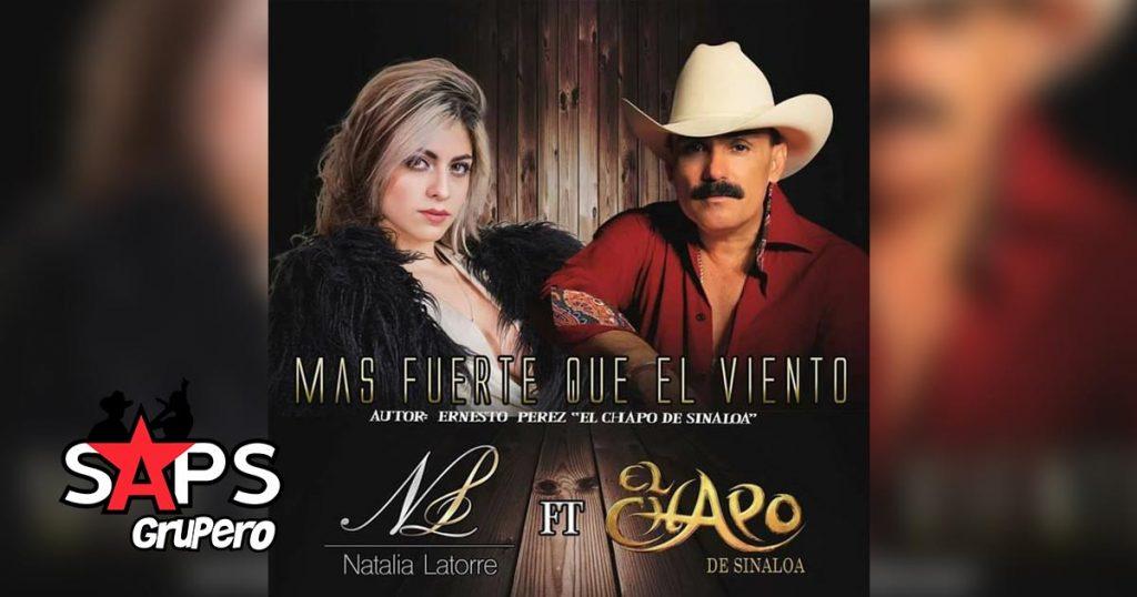 El Chapo de Sinaloa, Natalia Latorre, MÁS FUERTE QUE EL VIENTO