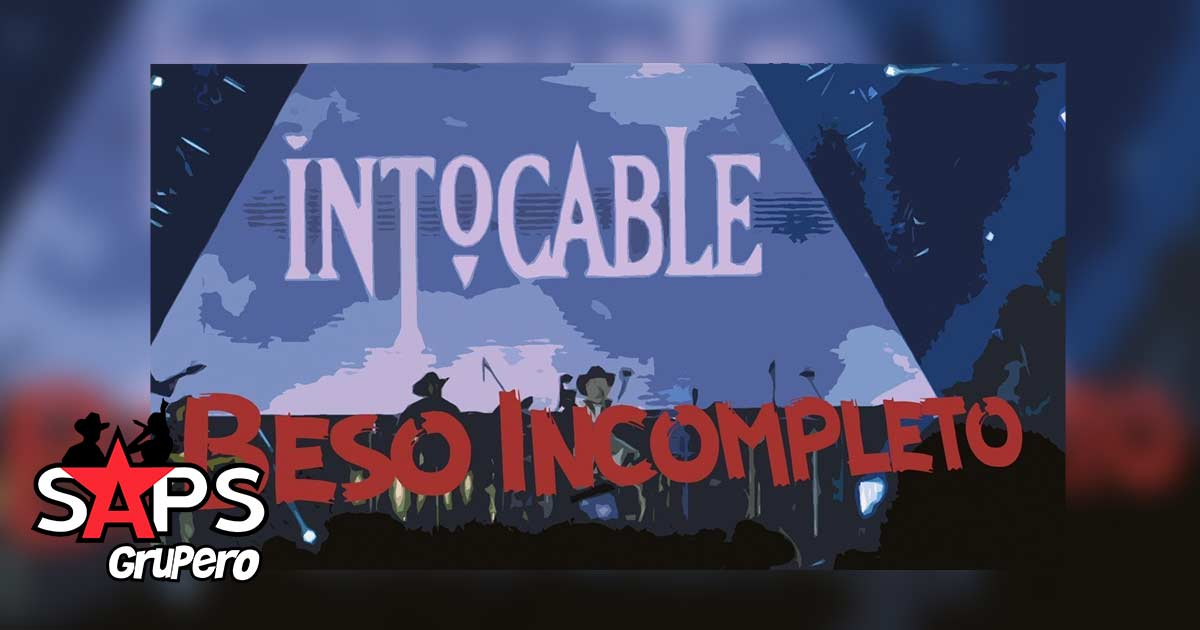 Intocable, BESO INCOMPLETO