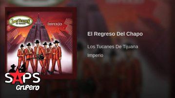 Los Tucanes de Tijuana, EL REGRESO DEL CHAPO GUZMÁN