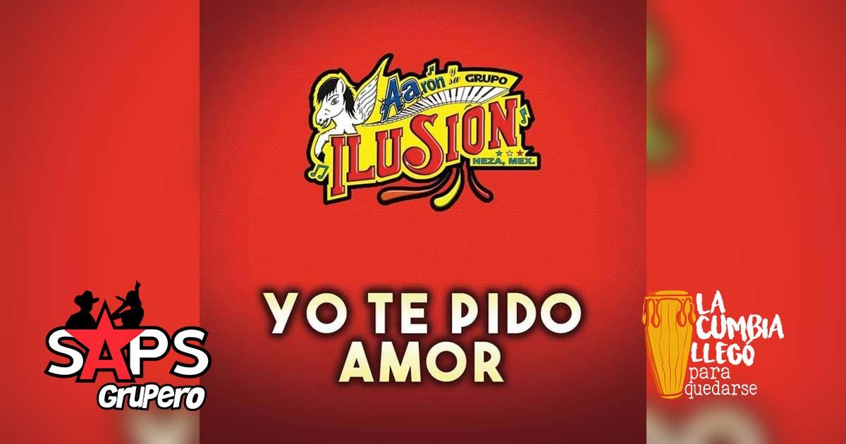 Aarón y Su Grupo Ilusión, YO TE PIDO AMOR