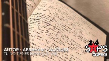 ABRAHAM VAZQUEZ, NO TIENES NADA QUE VER