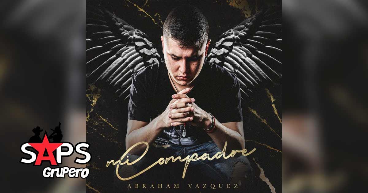LETRA MI COMPADRE - ABRAHAM VAZQUEZ