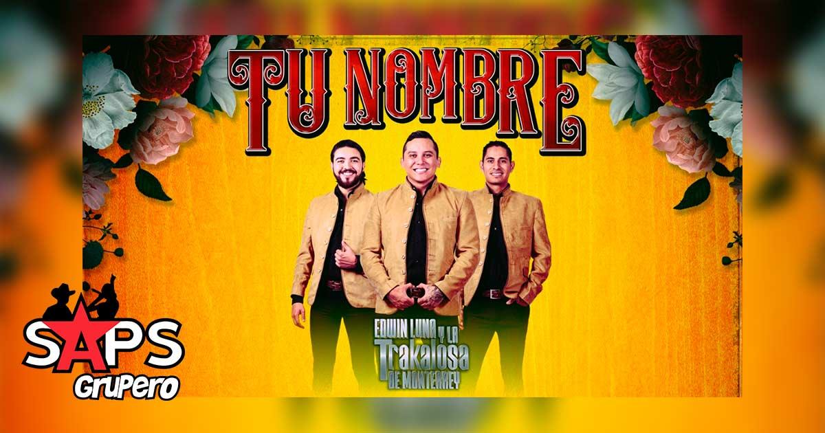 Edwin Luna, Trakalosa de Monterrey, TU NOMBRE,