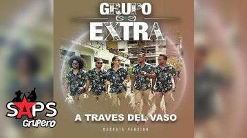 GRUPO EXTRA , A TRAVÉS DEL VASO
