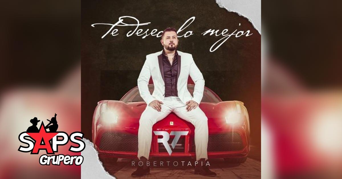 Roberto Tapia, TE DESEO LO MEJOR