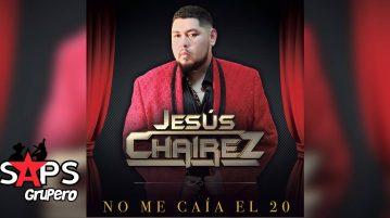 JESÚS CHAIREZ, NO ME CAÍA EL 20,
