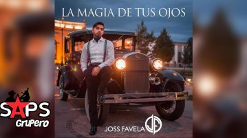JOSS FAVELA, LA MAGIA DE TUS OJOS