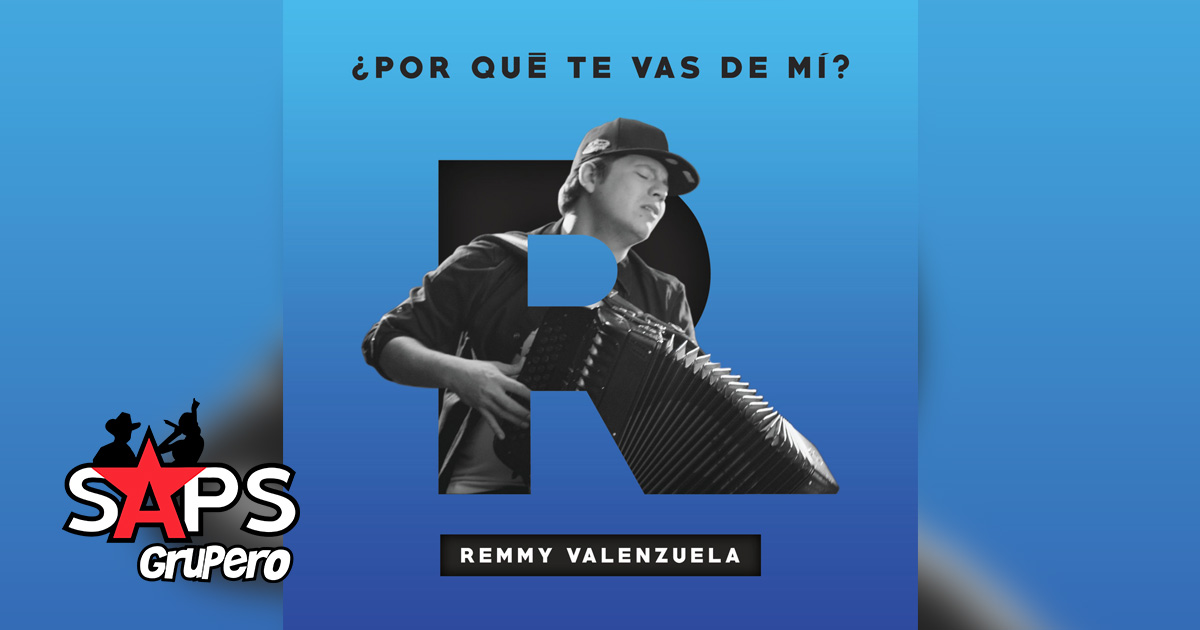 REMMY VALENZUELA, POR QUÉ TE VAS DE MÍ,