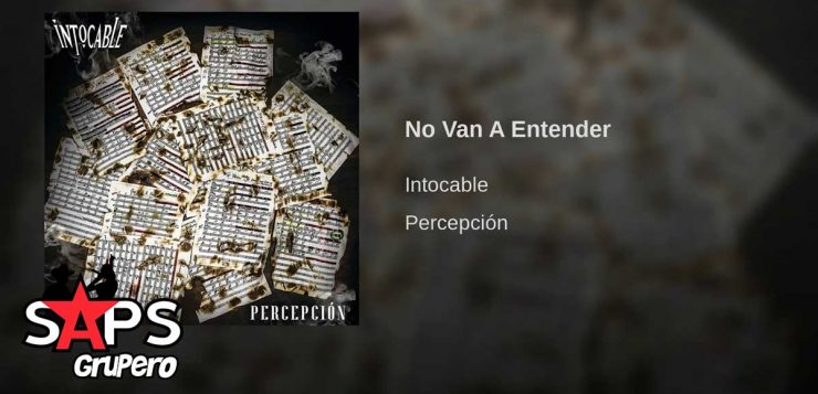 INTOCABLE, NO VAN A ENTENDER,