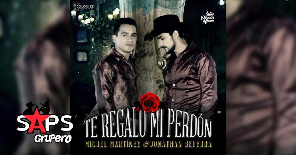 TE REGALO MI PERDÓN, JONATHAN BECERRA, MIGUEL MARTÍNEZ