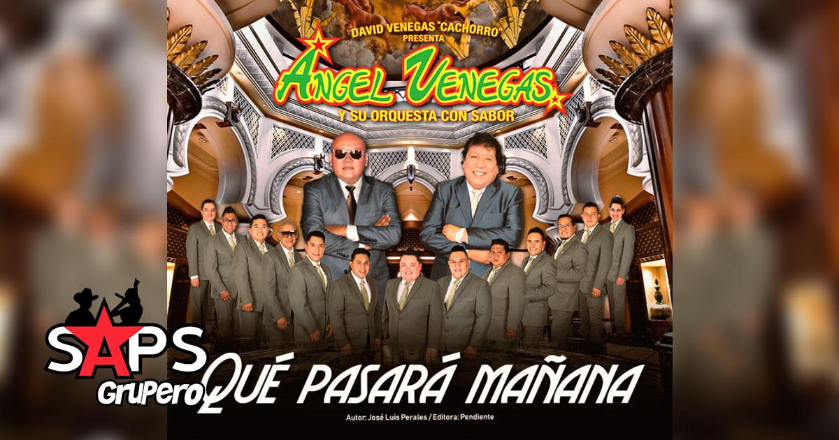 Ángel Venegas y Su Orquesta Con Sabor, QUÉ PASARÁ MAÑANA