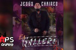 EL GALLERO, JESÚS CHAIREZ